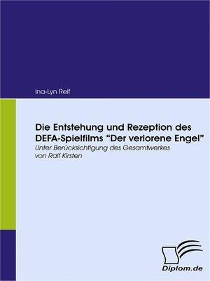 """cover image of Die Entstehung und Rezeption des DEFA-Spielfilms """"Der Verlorene Engel"""""""