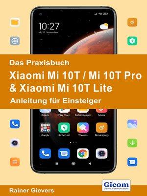 cover image of Das Praxisbuch Xiaomi Mi 10T / Mi 10T Pro & Xiaomi Mi 10T Lite--Anleitung für Einsteiger