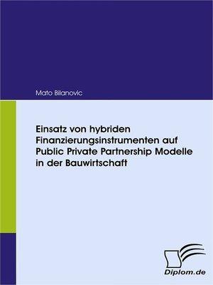 cover image of Einsatz von hybriden Finanzierungsinstrumenten auf Public Private Partnership Modelle in der Bauwirtschaft