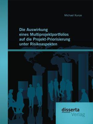 cover image of Die Auswirkung eines Multiprojektportfolios auf die Projekt-Priorisierung unter Risikoaspekten