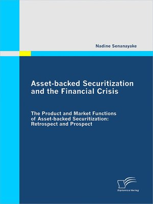 cover image of Asset-backed Securitization and the Financial Crisis