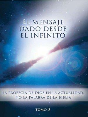 cover image of El mensaje dado desde el Infinito. Tomo 3