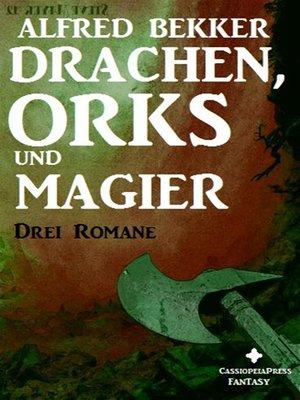cover image of Drachen, Orks und Magier (Drei Fantasy Romane in einem Band)
