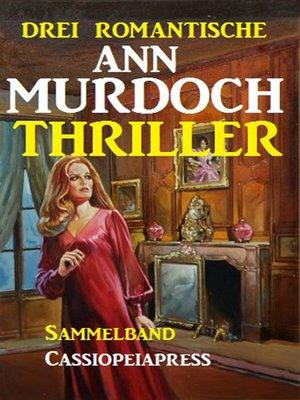 cover image of Drei romantische Ann Murdoch Thriller