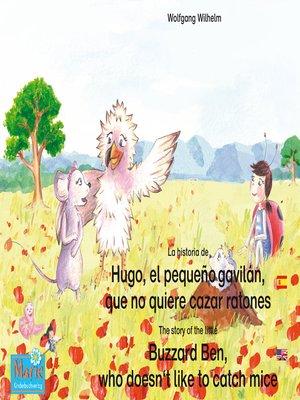 cover image of La historia de Hugo, el pequeño gavilán, que no quiere cazar ratones. Español-Inglés. / the story of the little Buzzard Ben, who doesn't like to catch mice. Spanish-English.