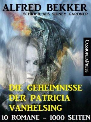 cover image of Die Geheimnisse der Patricia Vanhelsing (Zehn Romane übersinnliche Spannung)