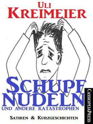 cover image of Schupfnudeln und andere Katastrophen (Satiren und Kurzgeschichten)