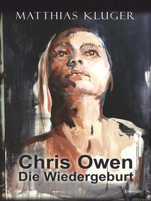 cover image of Chris Owen--Die Wiedergeburt