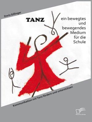 cover image of TANZ – ein bewegtes und bewegendes Medium für die Schule