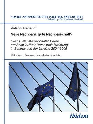 cover image of Neue Nachbarn, gute Nachbarschaft? Die EU als internationaler Akteur am Beispiel ihrer Demokratieförderung in Belarus und der Ukraine 2004-2009