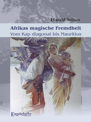 cover image of Afrikas magische Fremdheit. Vom Kap diagonal bis Mauritius