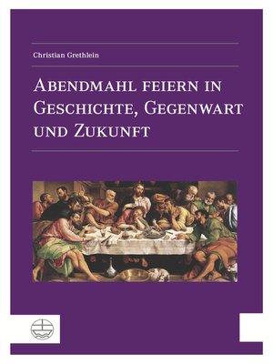 cover image of Abendmahl feiern in Geschichte, Gegenwart und Zukunft