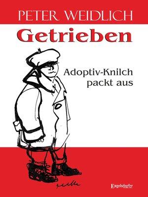 cover image of Getrieben--Adoptiv-Knilch packt aus