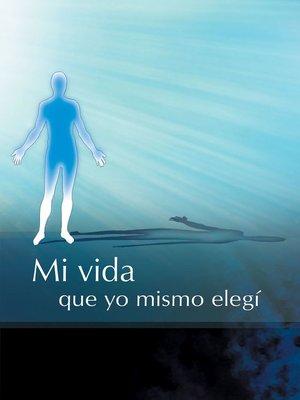 cover image of Mi vida que yo mismo elegí