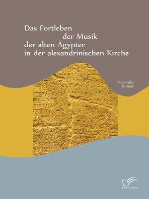 cover image of Das Fortleben der Musik der alten Ägypter in der alexandrinischen Kirche