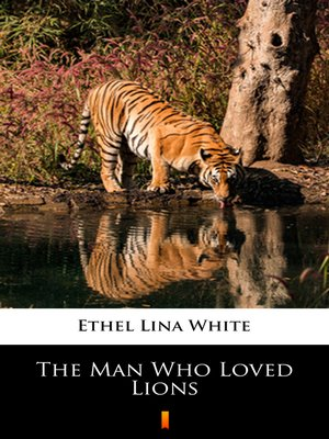 cover image of The Man Who Loved Lions