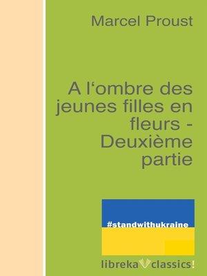 cover image of A l'ombre des jeunes filles en fleurs--Deuxième partie