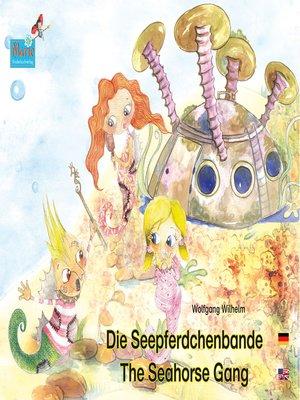 cover image of Die Seepferdchenbande. Deutsch-Englisch. / the Seahorse Gang. German-English.