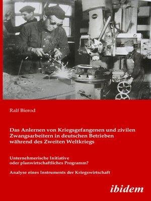 cover image of Das Anlernen von Kriegsgefangenen und zivilen Zwangsarbeitern in deutschen Betrieben während des Zweiten Weltkriegs