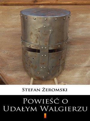 cover image of Powieść o Udałym Walgierzu