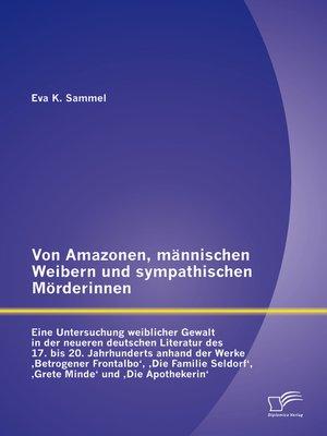 cover image of Von Amazonen, männischen Weibern und sympathischen Mörderinnen