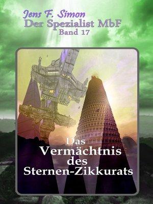 cover image of Das Vermächtnis des Sternen-Zikkurats ( Der Spezialist MbF 17 )