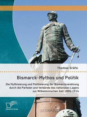 cover image of Bismarck-Mythos und Politik