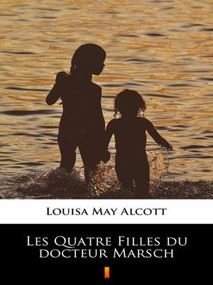 cover image of Les Quatre Filles du docteur Marsch