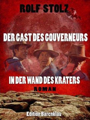 cover image of Der Gast des Gouverneurs in der Wand des Kraters