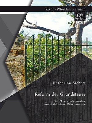 cover image of Reform der Grundsteuer. Eine ökonomische Analyse aktuell diskutierter Reformmodelle