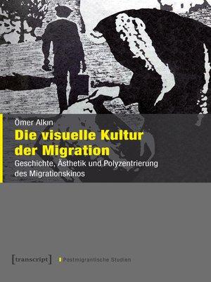 cover image of Die visuelle Kultur der Migration