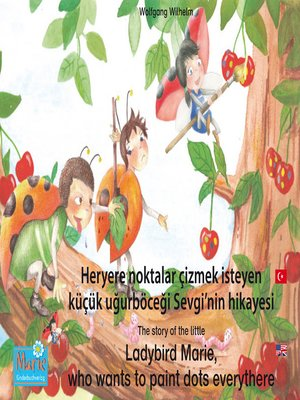 cover image of Heryere noktalar çizmek isteyen küçük uğurböceği Sevgi'nin hikayesi. Türkçe-İngilizce. / the story of the little Ladybird Marie, who wants to paint dots everythere. Turkish-English.