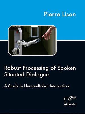cover image of Robust Processing of Spoken Situated Dialogue