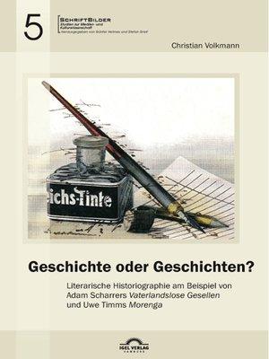 """cover image of Geschichte oder Geschichten? Literarische Historiographie am Beispiel von Adam Scharrers """"Vaterlandslose Gesellen"""" und Uwe Timms """"Morenga"""""""