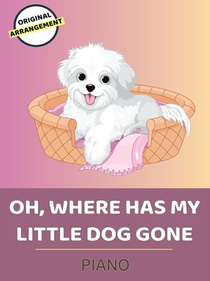 cover image of Oh, Where Has My Little Dog Gone
