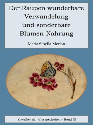 cover image of Der Raupen wunderbare Verwandelung und sonderbare Blumennahrung