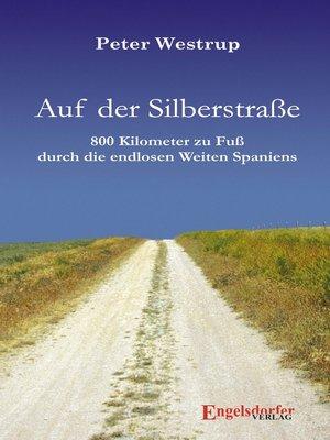 cover image of Auf der Silberstraße. 800 Kilometer zu Fuß durch die endlosen Weiten Spaniens
