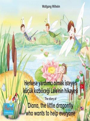 cover image of Herkese yardımcı olmak isteyen küçük kızböceği Lale'nin hikayesi. Türkçe-İngilizce. / the story of Diana, the little dragonfly who wants to help everyone. Turkish-English.