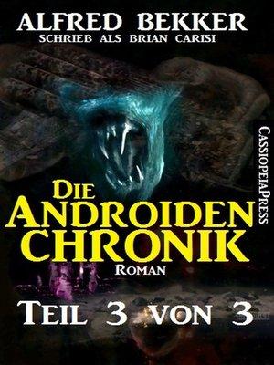 cover image of Die Androiden-Chronik Teil 3 von 3