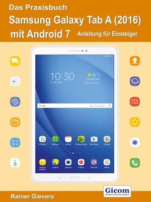 cover image of Das Praxisbuch Samsung Galaxy Tab a (2016) mit Android 7--Anleitung für Einsteiger