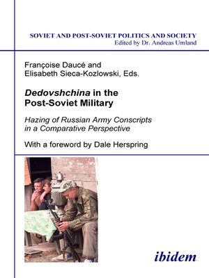 cover image of Dedovshchina in the Post-Soviet Military. Hazing of Russian Army Conscripts in a Comparative Perspective