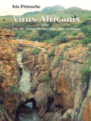 cover image of Virus Africanis oder Wie der Süden Afrikas mein Herz eroberte