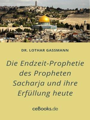 cover image of Die Endzeit-Prophetie des Propheten Sacharja und ihre Erfüllung heute