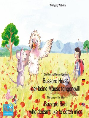 cover image of Die Geschichte vom kleinen Bussard Horst, der keine Mäuse fangen will. Deutsch-Englisch. / the story of the little Buzzard Ben, who doesn't like to catch mice. German-English.