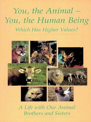 cover image of You, the Animal--You, the Human Being. Which Has Higher Values?