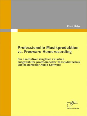 cover image of Professionelle Musikproduktion vs. Freeware Homerecording