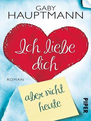 cover image of Ich liebe dich, aber nicht heute