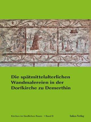 cover image of Die spätmittelalterlichen Wandmalereien in der Dorfkirche zu Demerthin