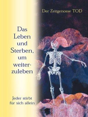 cover image of Das Leben und Sterben, um weiterzuleben