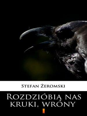 cover image of Rozdzióbią nas kruki, wrony